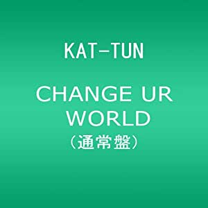 CHANGE UR WORLD