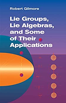 Lie Groups, Lie Algebras, and Some of Their Applications (Dover Books on Mathematics) by [Gilmore, Robert]