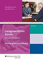 Gastgewerbliche Berufe in Lernfeldern. Hotelfachmann/Hotelfachfrau: Pruefungsvorbereitung