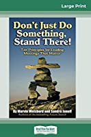 Don't Just Do Something, Stand There!: Ten Principles for Leading Meetings That Matter (16pt Large Print Edition)