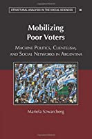 Mobilizing Poor Voters (Structural Analysis in the Social Sciences)