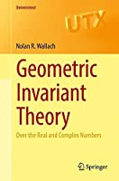Geometric Invariant Theory: Over the Real and Complex Numbers (Universitext)