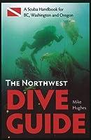 The Northwest Dive Guide: A Scuba Handbook for BC, Washington & Oregon