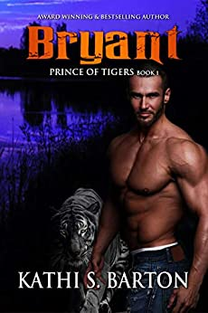 Bryant: Prince of Tigers – Paranormal Tiger Shifter Romance by [Barton, Kathi S.]