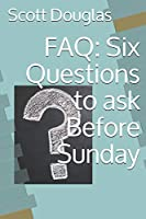 FAQ: Six Questions to ask Before Sunday