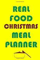 Real Food Christmas Meal Planner: Track And Plan Your Meals Weekly (Christmas Food Planner | Journal | Log | Calendar): 2019 Christmas monthly meal planner Notebook Calendar, Weekly Meal Planner Pad Journal, Meal Prep And Planning Grocery List