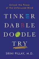 Tinker Dabble Doodle Try: Unlock the Power of the Unfocused Mind