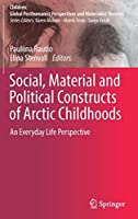 Social, Material and Political Constructs of Arctic Childhoods: An Everyday Life Perspective (Children: Global Posthumanist Perspectives and Materialist Theories)