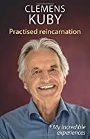 Practised Reincarnation: My incredible experiences