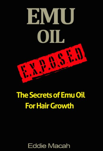 Emu Oil Exposed - The Secrets of Emu Oil for Hair Growth (English Edition)