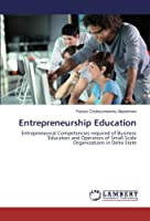 Entrepreneurship Education: Entrepreneurial Competencies required of Business Educators and Operators of Small Scale Organizations in Delta State