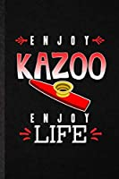 Enjoy Kazoo Enjoy Life: Funny Music Teacher Lover Lined Notebook/ Blank Journal For Kazoo Player Student, Inspirational Saying Unique Special Birthday Gift Idea Classic 6x9 110 Pages