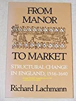 From Manor to Market: Structural Change in England, 1536-1640