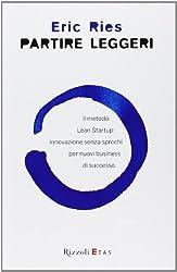 Partire leggeri. Il metodo Lean Startup: innovazione senza sprechi per nuovi business di successo