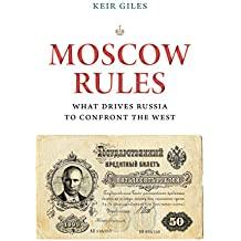 Moscow Rules: What Drives Russia to Confront the West (The Chatham House Insights Series)