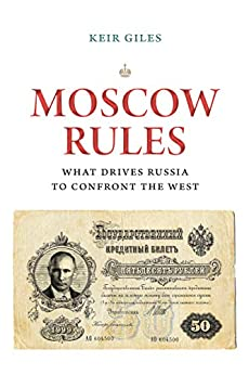 Moscow Rules: What Drives Russia to Confront the West (The Chatham House Insights Series) by [Giles, Keir]