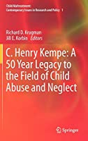 C. Henry Kempe: A 50 Year Legacy to the Field of Child Abuse and Neglect (Child Maltreatment)