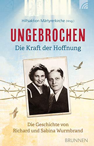 Ungebrochen – die Kraft der Hoffnung: Die Geschichte von Richard und Sabina Wurmbrand (German Edition)