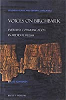 Voices on Birchbark: Everyday Communication in Medieval Russia (Studies in Slavic and General Linguistics)