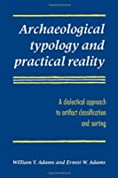 Archaeologcl Typology Prac Reality: A Dialectical Approach to Artifact Classification and Sorting