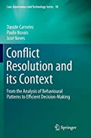 Conflict Resolution and its Context: From the Analysis of Behavioural Patterns to Efficient Decision-Making (Law, Governance and Technology Series)