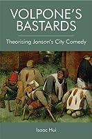 Volpone's Bastards: Theorising Jonson's City Comedy