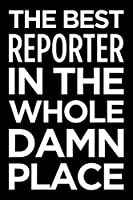 The best reporter in the whole damn place: Blank lined novelty office humor themed notebook to write in: With a practical, versatile wide rule interior