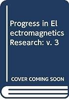 Progress in Electromagnetics Research: v. 3