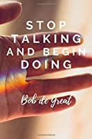 STOP TALKING AND BEGIN DOING: Motivational Notebook, Journal Diary (110 Pages, Blank, 6x9)
