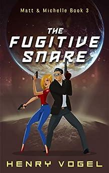 The Fugitive Snare: Matt & Michelle Book 3 by [Vogel, Henry]