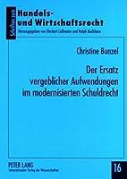 Der Ersatz Vergeblicher Aufwendungen Im Modernisierten Schuldrecht (Schriften Zum Handels- Und Wirtschaftsrecht)