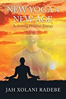 New Yoga 4 New Age: Activating Personal Energy