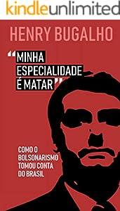 Minha Especialidade é Matar: Como o Bolsonarismo tomou conta do Brasil (Portuguese Edition)