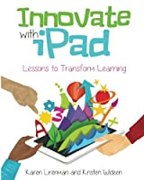 Innovate with iPad: Lessons to Transform Learning in the Classroom by Karen Lirenman Kristen Wideen(2016-07-08)