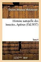 Histoire Naturelle Des Insectes. Aptères. Tome 4 (Sciences)
