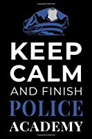 Keep Calm and Finish Police Academy: Funny Policing Student Journal Lined Notebook Gift