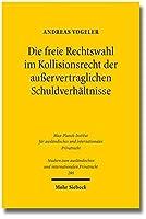 Die freie Rechtswahl im Kollisionsrecht der ausservertraglichen Schuldverhaltnisse (Studien zum auslandischen und internationalen Privatrecht)