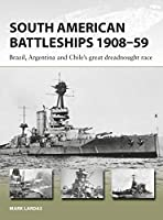 South American Battleships 1908-59: Brazil, Argentina, and Chile's Great Dreadnought Race (New Vanguard)