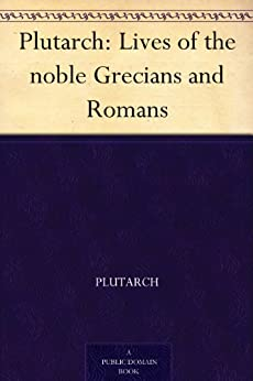 Plutarch: Lives of the noble Grecians and Romans by [Plutarch]