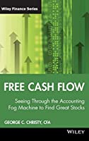 Free Cash Flow: Seeing Through the Accounting Fog Machine to Find Great Stocks by George C. Christy(2009-02-09)