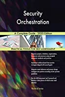 Security Orchestration A Complete Guide - 2020 Edition
