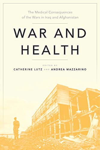 War and Health: The Medical Consequences of the Wars in Iraq and Afghanistan (Anthropologies of American Medicine: Culture, Power, and Practice Book 4) (English Edition)