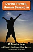 Divine Power Human Strength: 10 Master Keys to Ultimate Health and Mind Success (Volume 1) [並行輸入品]