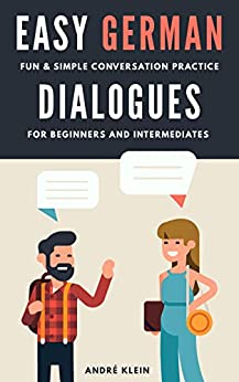 [Klein, André]のEasy German Dialogues: Fun & Simple Conversation Practice For Beginners And Intermediates (German Edition)