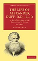 The Life of Alexander Duff, D.D., LL.D: In Two Volumes, with Portraits by Jeens (Cambridge Library Collection - Religion)