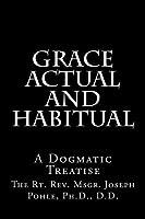 Grace Actual and Habitual: A Dogmatic Treatise [並行輸入品]