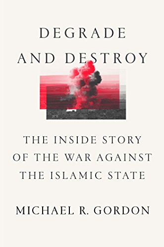 Degrade and Destroy: The Inside Story of the War Against the Islamic State