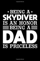 Being A Skydiver Is An Honor Being A Dad Is Priceless: Birthday, Retirement, Appreciation, Fathers Day Special Gift, Lined Notebook, 6 x 9 , 120 Pages
