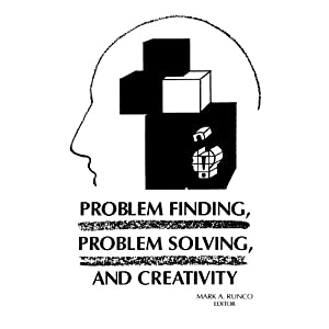 Problem Finding, Problem Solving, and Creativity (Creativity Research Series)