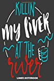 Killin My Liver At The River Lined Notebook: This is a simple yet stylish lined notebook (lined front and back). 112 pages, high quality cover and a handy (6 x 9) inches in size.